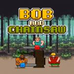 Bob and Chainsaw